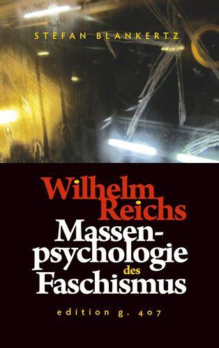 Wilhelm Reichs Massenpsychologie des Faschismus