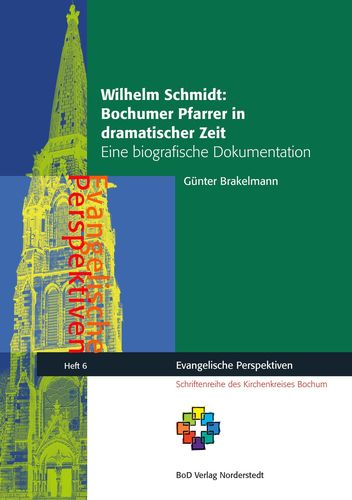 Wilhelm Schmidt: Bochumer Pfarrer in dramatischer Zeit