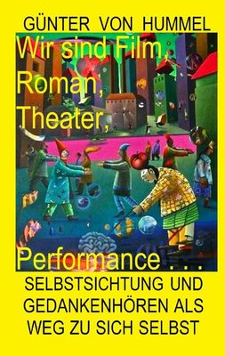 Wir sind Film, Roman, Theater, Performance . . .