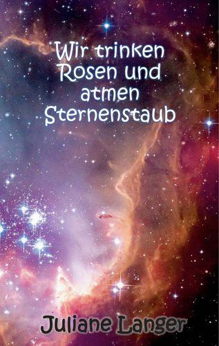 Wir trinken Rosen und atmen Sternenstaub