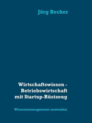 Wirtschaftswissen - Betriebswirtschaft mit Startup-Rüstzeug