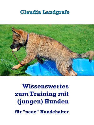 Wissenswertes zum Training mit (jungen) Hunden