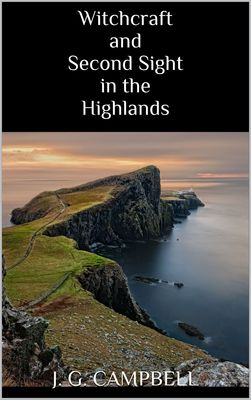 Witchcraft and Second Sight in the Highlands