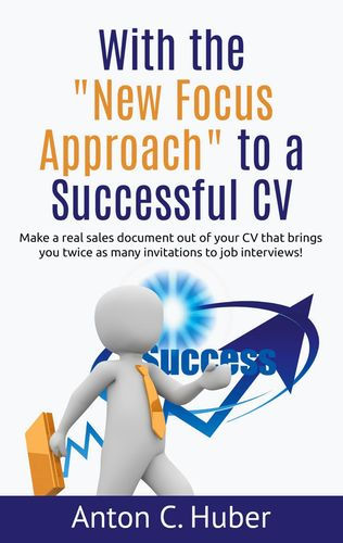 """With the """"New Focus Approach"""" to a Successful CV"""