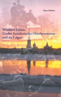 Wladimir Lenins Großer Sozialistischer Oktoberumsturz und die Folgen