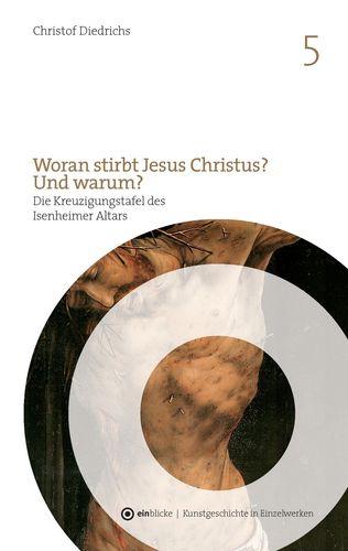 Woran stirbt Jesus Christus? Und warum?