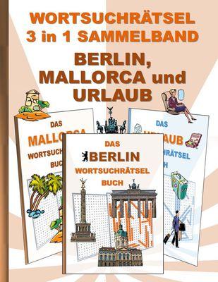 WORTSUCHRÄTSEL 3 in 1 SAMMELBAND BERLIN, MALLORCA und URLAUB