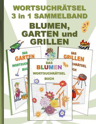 WORTSUCHRÄTSEL 3 in 1 SAMMELBAND BLUMEN, GARTEN und GRILLEN