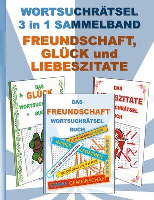 WORTSUCHRÄTSEL 3 in 1 SAMMELBAND FREUNDSCHAFT, GLÜCK und LIEBESZITATE