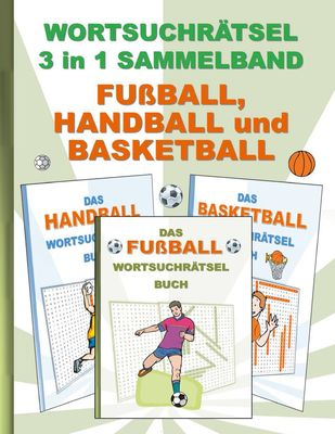 Wortsuchrätsel 3 in 1 Sammelband Fußball, Handball und Basketball