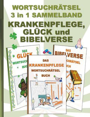 WORTSUCHRÄTSEL 3 in 1 SAMMELBAND KRANKENPFLEGE, GLÜCK und BIBELVERSE