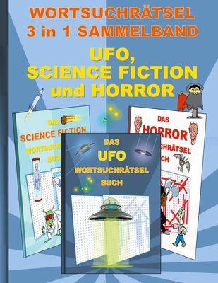 WORTSUCHRÄTSEL 3 in 1 SAMMELBAND UFO, SCIENCE FICTION und HORROR