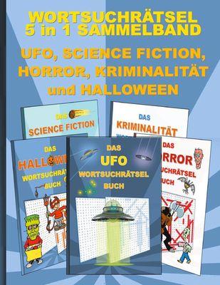 WORTSUCHRÄTSEL 5 in 1 SAMMELBAND UFO, SCIENCE FICTION, HORROR, KRIMINALITÄT und HALLOWEEN