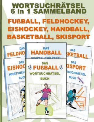 WORTSUCHRÄTSEL 6 in 1 SAMMELBAND FUßBALL, FELDHOCKEY, EISHOCKEY, HANDBALL, BASKETBALL, SKISPORT