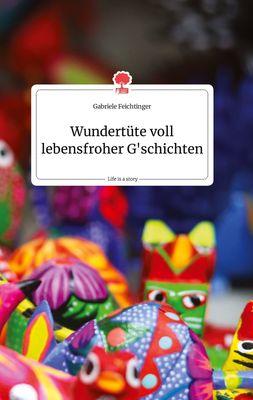 Wundertüte voll lebensfroher G'schichten. Life is a Story - story.one
