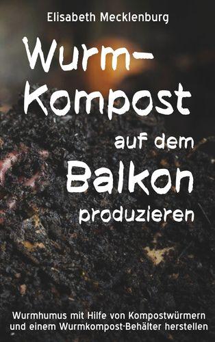 Wurm-Kompost auf dem Balkon produzieren