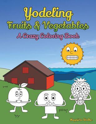 Yodeling Fruits & Vegetables
