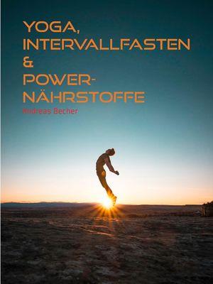 Yoga, Intervallfasten & Power-Nährstoffe