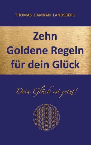 Zehn Goldene Regeln für dein Glück