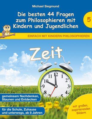 Zeit - Die besten 44 Fragen zum Philosophieren mit Kindern und Jugendlichen