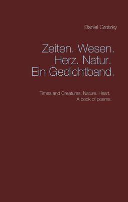 Zeiten. Wesen. Herz. Natur. Ein Gedichtband.