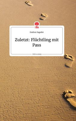 Zuletzt: Flüchtling mit Pass. Life is a Story - story.one