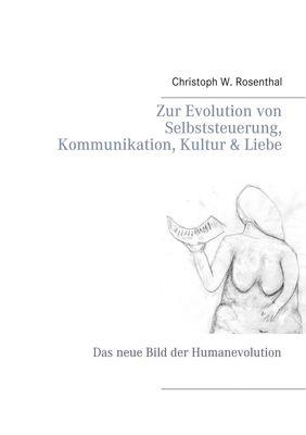 Zur Evolution von Selbststeuerung, Kommunikation, Kultur & Liebe