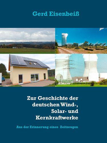 Zur Geschichte der deutschen Wind-, Solar- und Kernkraftwerke