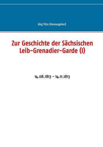 Zur Geschichte der Sächsischen Leib-Grenadier-Garde (I)