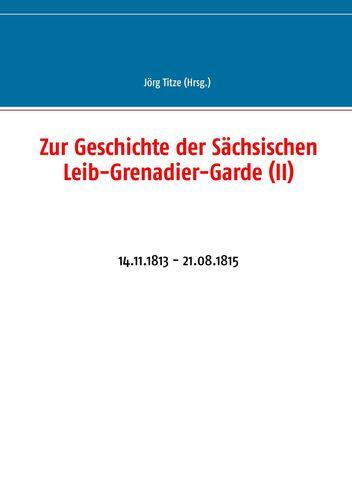 Zur Geschichte der Sächsischen Leib-Grenadier-Garde (II)