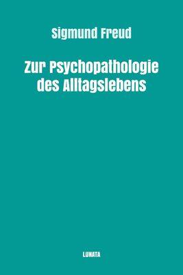 Zur Psychopathologie des Alltagslebens