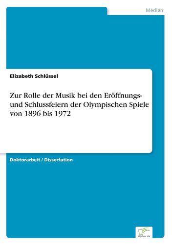 Zur Rolle der Musik bei den Eröffnungs- und Schlussfeiern der Olympischen Spiele von 1896 bis 1972