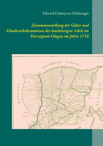 Zusammenstellung der Güter und Glaubensbekenntnisse des landsässigen Adels im Herzogtum Glogau im Jahre 1718