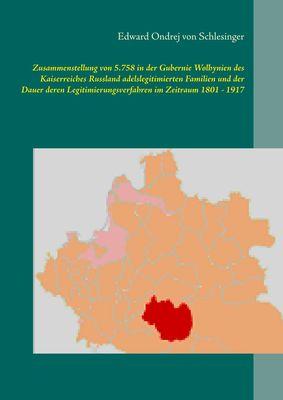 Zusammenstellung von 5.758 in der Gubernie Wolhynien des Kaiserreiches Russland adelslegitimierten Familien und der Dauer deren Legitimierungsverfahren im Zeitraum 1801 - 1917