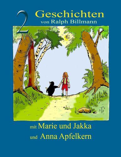 Zwei Geschichten mit Marie und Jakka und Anna Apfelkern