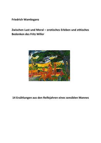 Zwischen Lust und Moral - erotisches Erleben und ethisches Bedenken des Fritz Willer