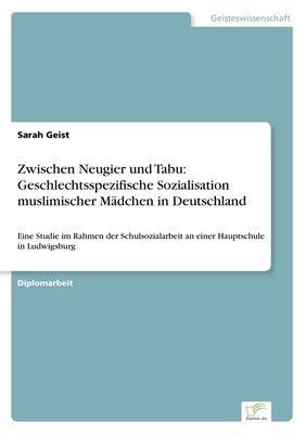 Zwischen Neugier und Tabu: Geschlechtsspezifische Sozialisation muslimischer Mädchen in Deutschland